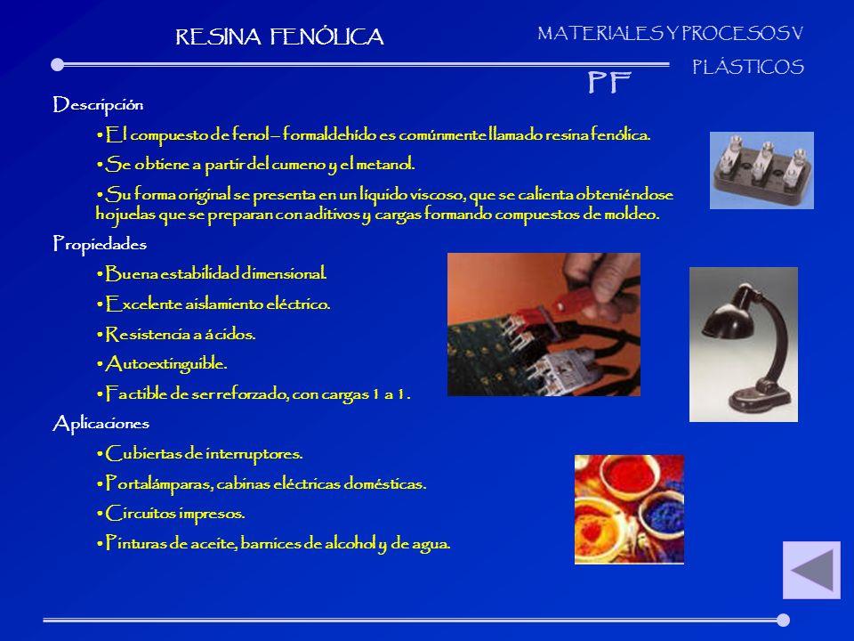 MATERIALES Y PROCESOS V PLÁSTICOS Descripción El compuesto de fenol – formaldehído es comúnmente llamado resina fenólica. Se obtiene a partir del cume