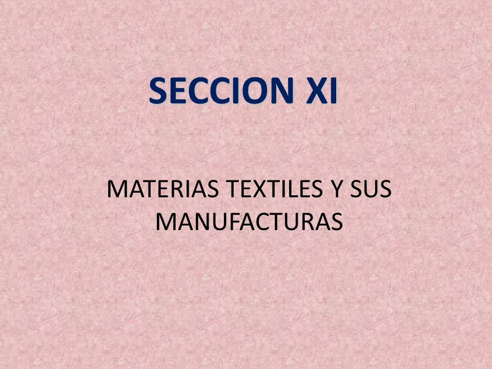 SECCION XI MATERIAS TEXTILES Y SUS MANUFACTURAS