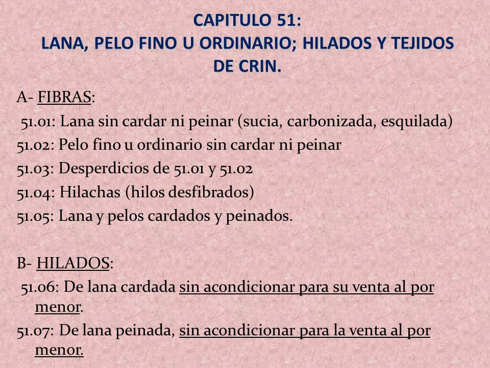 CAPITULO 51: LANA, PELO FINO U ORDINARIO; HILADOS Y TEJIDOS DE CRIN. A- FIBRAS: 51.01: Lana sin cardar ni peinar (sucia, carbonizada, esquilada) 51.02