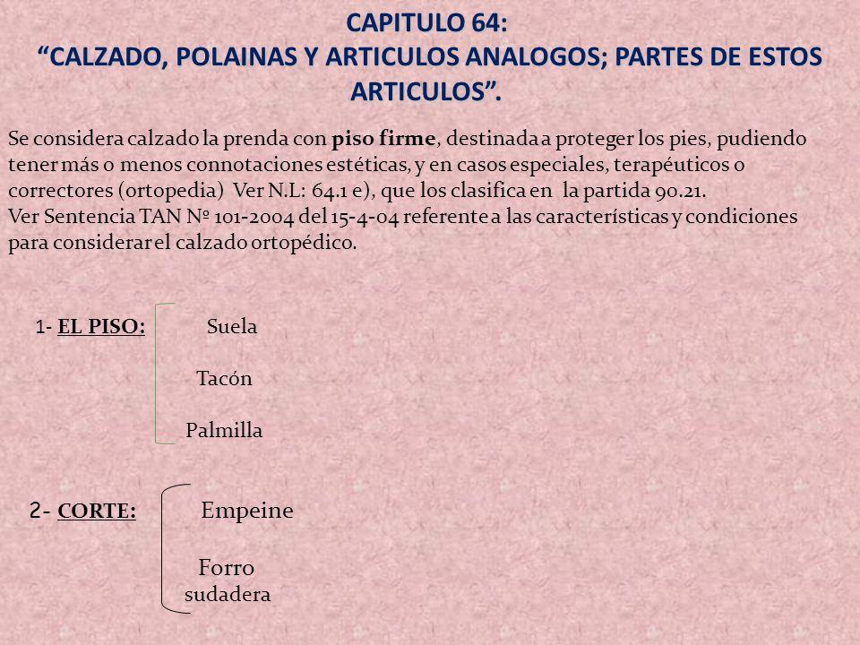 CAPITULO 64: CALZADO, POLAINAS Y ARTICULOS ANALOGOS; PARTES DE ESTOS ARTICULOS. CALZADO, POLAINAS Y ARTICULOS ANALOGOS; PARTES DE ESTOS ARTICULOS. Se
