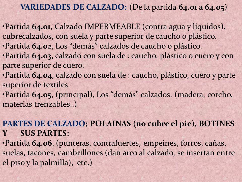 VARIEDADES DE CALZADO: VARIEDADES DE CALZADO: (De la partida 64.01 a 64.05) Partida 64.01, Calzado IMPERMEABLE (contra agua y líquidos), cubrecalzados