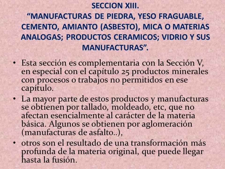 SECCION XIII. MANUFACTURAS DE PIEDRA, YESO FRAGUABLE, CEMENTO, AMIANTO (ASBESTO), MICA O MATERIAS ANALOGAS; PRODUCTOS CERAMICOS; VIDRIO Y SUS MANUFACT