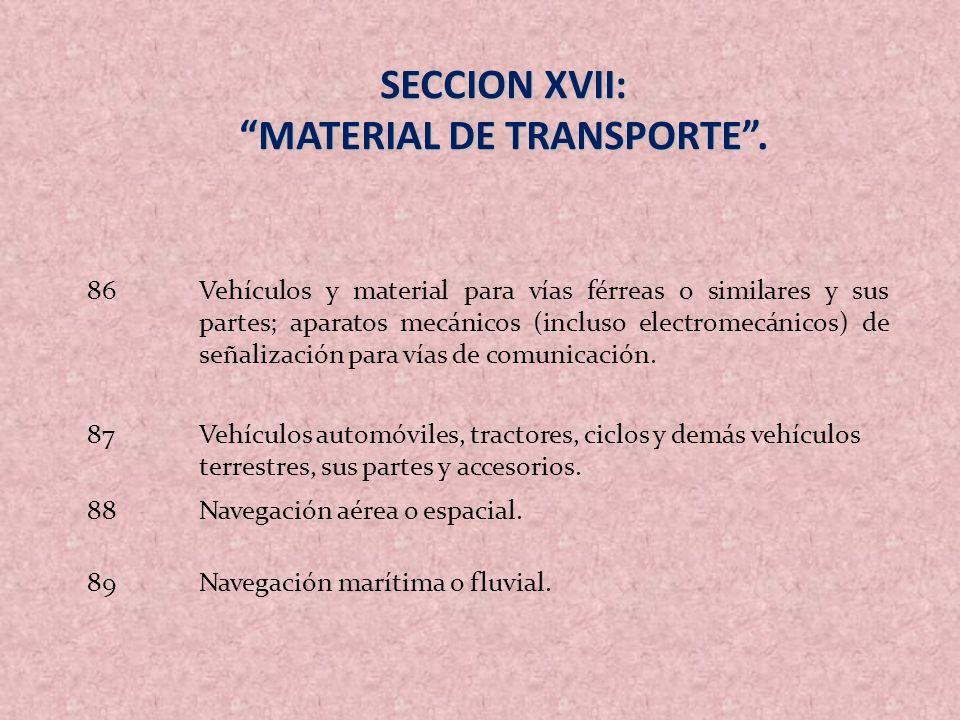 SECCION XVII: MATERIAL DE TRANSPORTE. 86Vehículos y material para vías férreas o similares y sus partes; aparatos mecánicos (incluso electromecánicos)