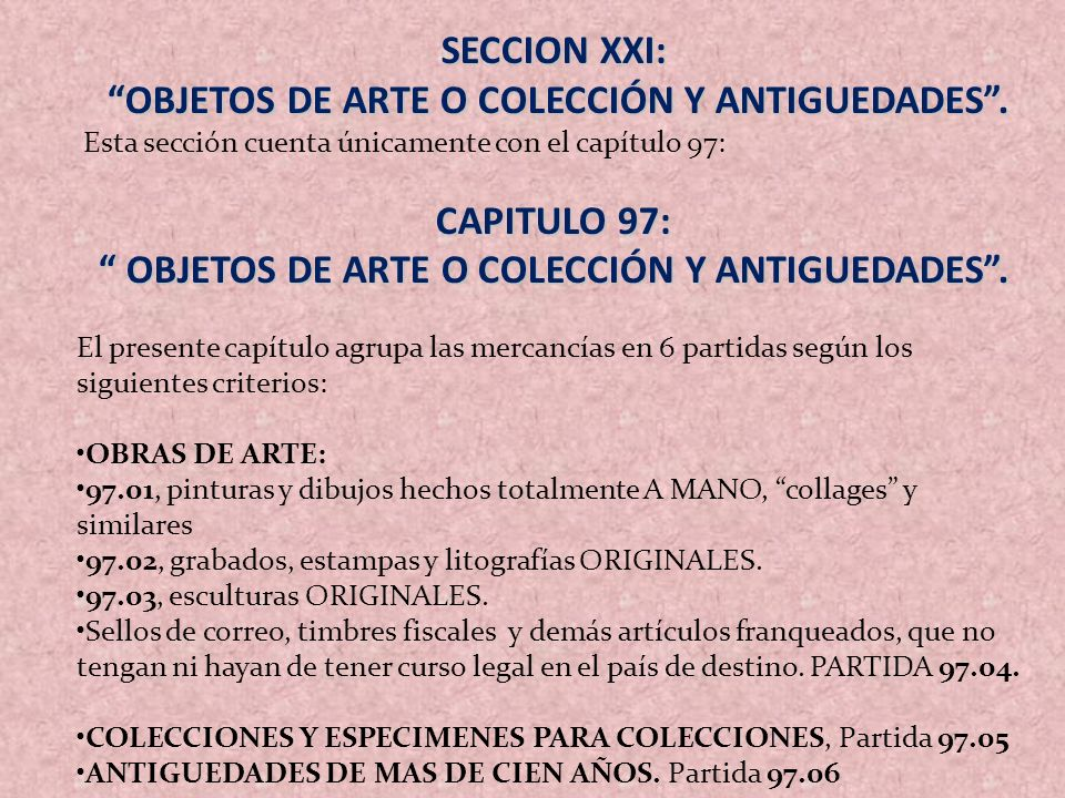 SECCION XXI: OBJETOS DE ARTE O COLECCIÓN Y ANTIGUEDADES. OBJETOS DE ARTE O COLECCIÓN Y ANTIGUEDADES. Esta sección cuenta únicamente con el capítulo 97