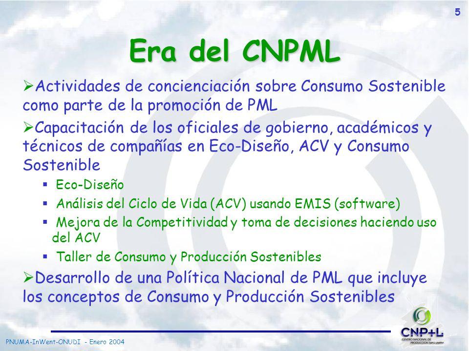 PNUMA-InWent-ONUDI - Enero 2004 6 Desarrollo de Proyecto Especiales: Reporte Nacional de Manejo de Materiales (2002) ACV de la producción de Biodiesel a partir de aceite de palma (2003) ACV y Eco-diseño en la Industria de Plásticos (2004) Mercado de residuos y subproductos industriales – MERSI (2004) Consumo Sostenible como parte de las Evaluaciones en Planta (EP) de PML Varias Opciones de PML, identificadas en más de 50 empresas durante las EP, están enfocadas al Consumo Sostenible Era del CNPML