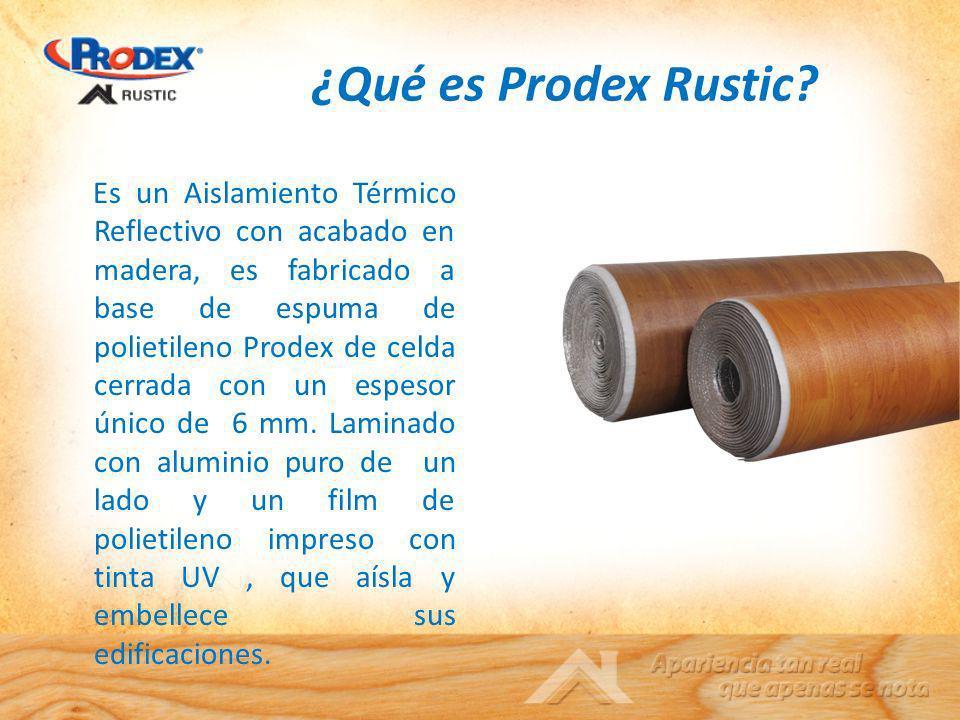 ¿Qué es Prodex Rustic? Es un Aislamiento Térmico Reflectivo con acabado en madera, es fabricado a base de espuma de polietileno Prodex de celda cerrad