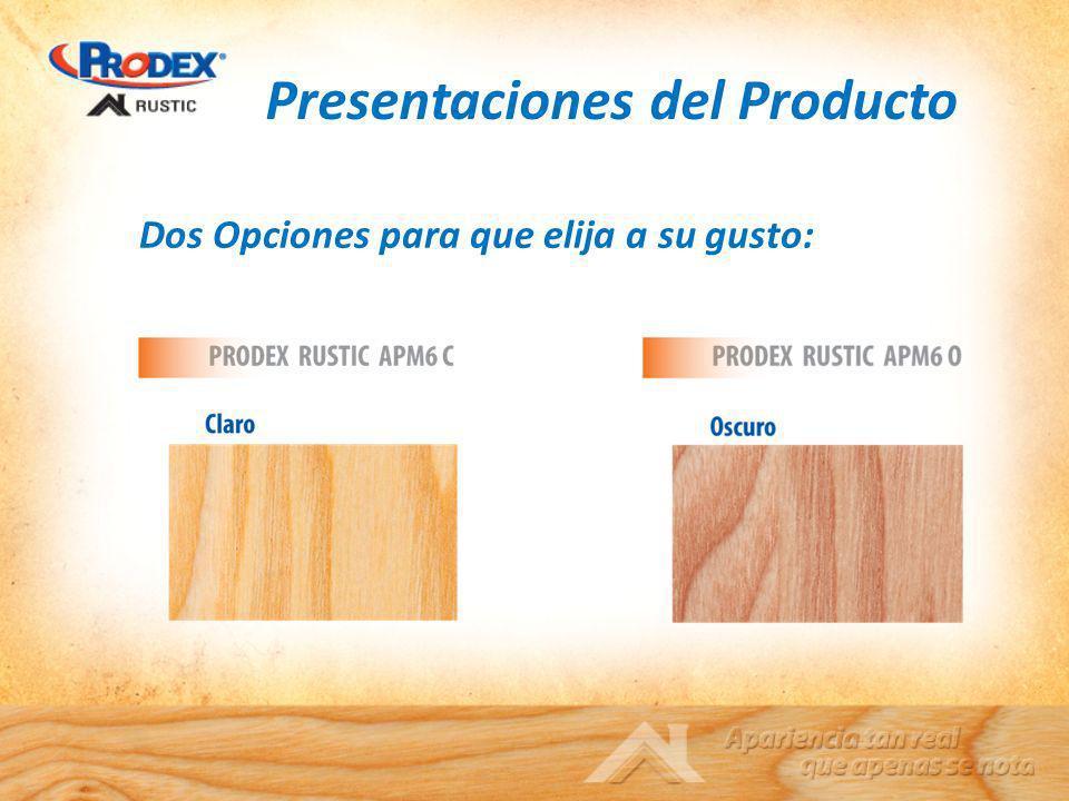 Presentaciones del Producto Dos Opciones para que elija a su gusto: