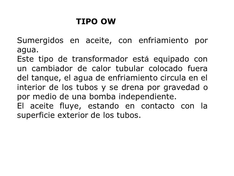 TIPO OW Sumergidos en aceite, con enfriamiento por agua. Este tipo de transformador est á equipado con un cambiador de calor tubular colocado fuera de