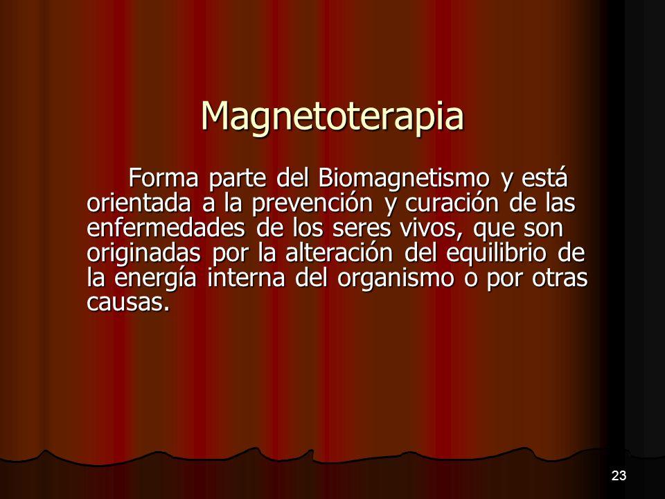Magnetoterapia Forma parte del Biomagnetismo y está orientada a la prevención y curación de las enfermedades de los seres vivos, que son originadas po