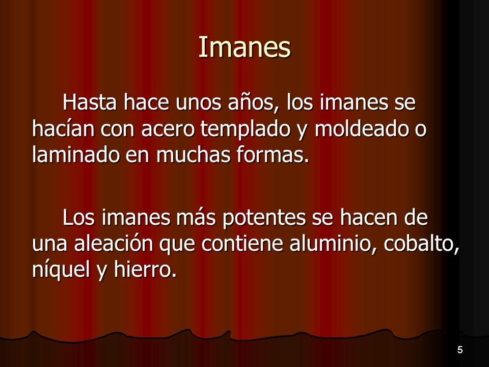 Imanes El Hierro Puro o también llamado Hierro Dulce cuando se imanta, no conserva su magnetismo, por lo que no sirve para los llamados Imanes permanentes.