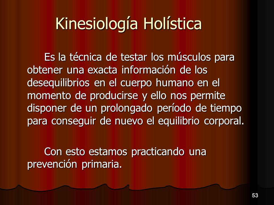 Kinesiología Holística Es la técnica de testar los músculos para obtener una exacta información de los desequilibrios en el cuerpo humano en el moment