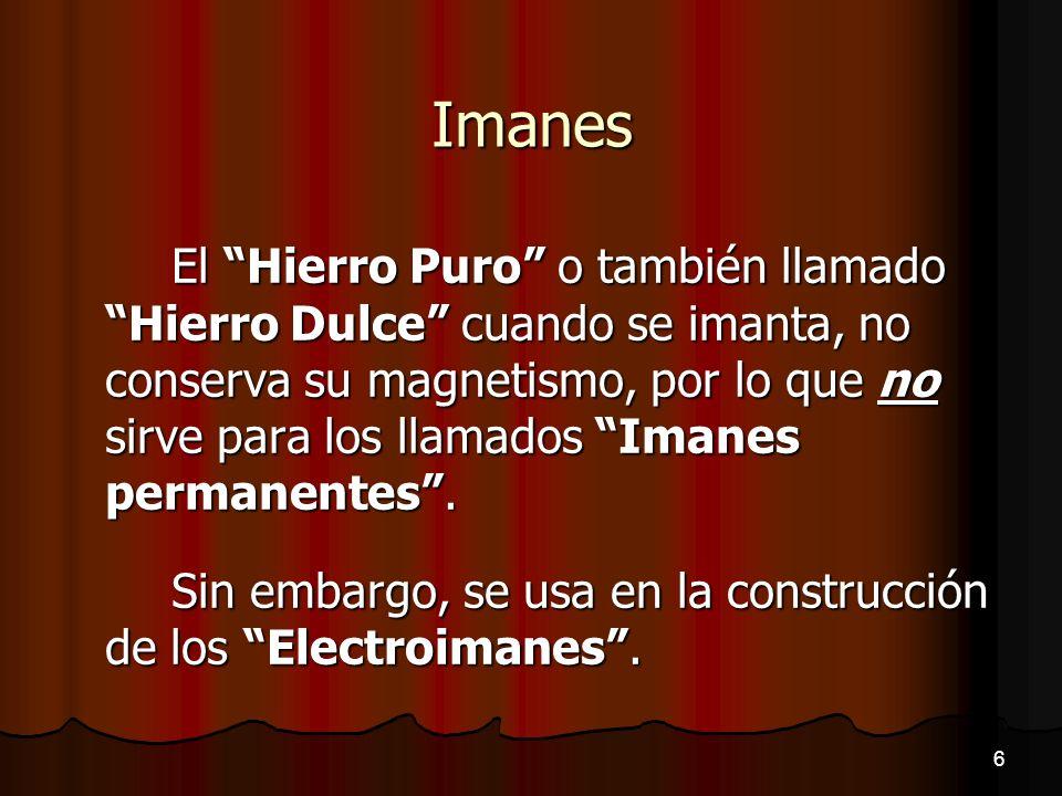 Imanes El Hierro Puro o también llamado Hierro Dulce cuando se imanta, no conserva su magnetismo, por lo que no sirve para los llamados Imanes permane