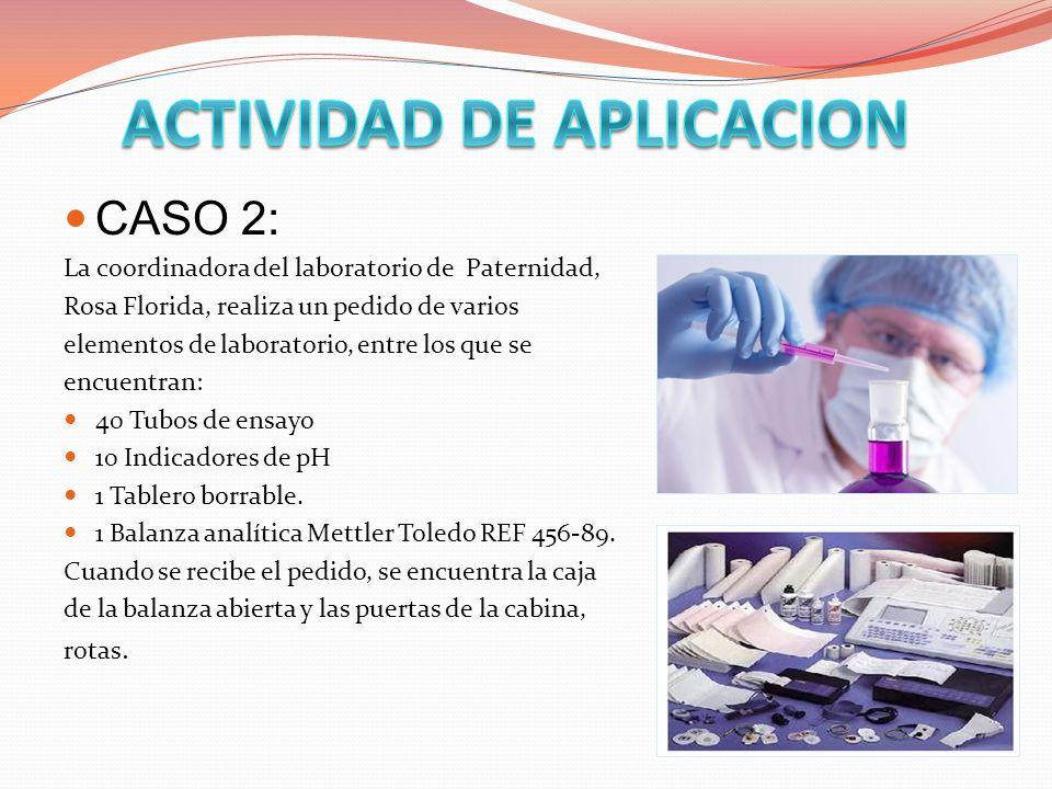 CASO 2: La coordinadora del laboratorio de Paternidad, Rosa Florida, realiza un pedido de varios elementos de laboratorio, entre los que se encuentran