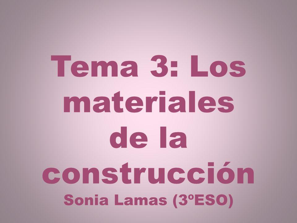 Tema 3: Los materiales de la construcción Sonia Lamas (3ºESO)