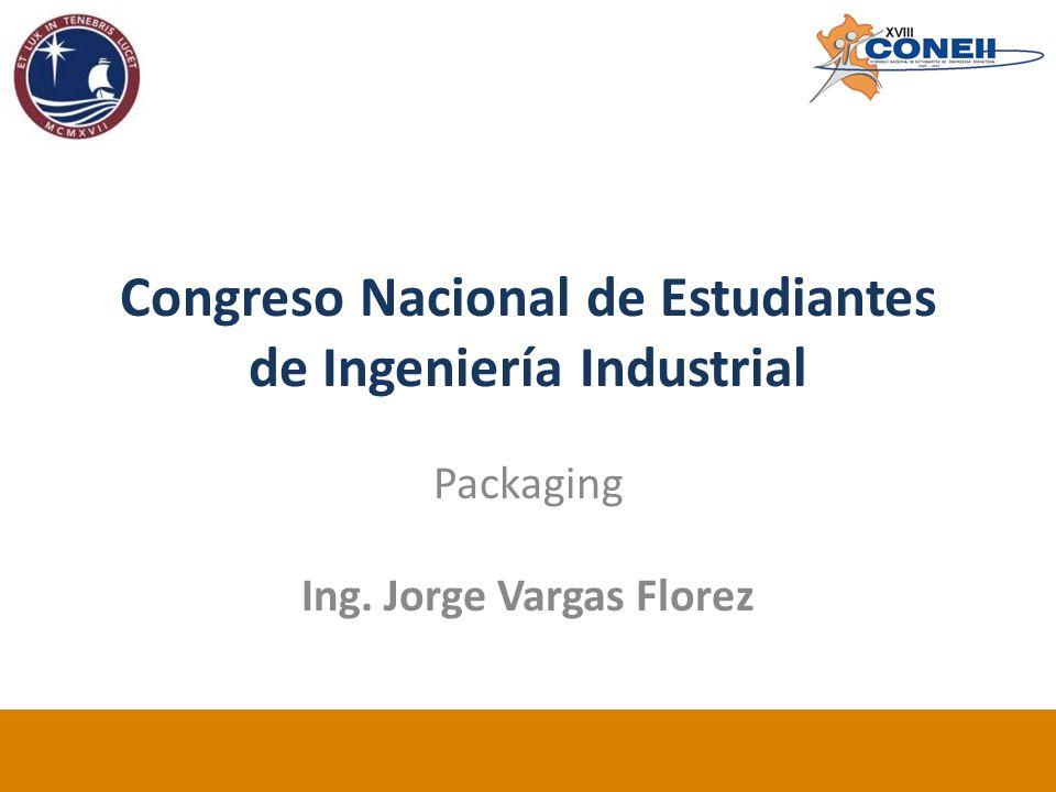Congreso Nacional de Estudiantes de Ingeniería Industrial Packaging Ing. Jorge Vargas Florez