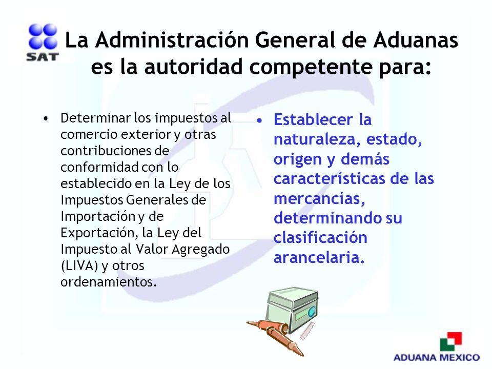 La Administración General de Aduanas es la autoridad competente para: Determinar los impuestos al comercio exterior y otras contribuciones de conformi