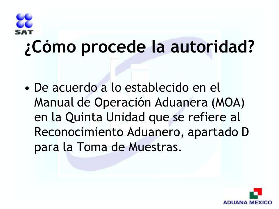 ¿Cómo procede la autoridad? De acuerdo a lo establecido en el Manual de Operación Aduanera (MOA) en la Quinta Unidad que se refiere al Reconocimiento