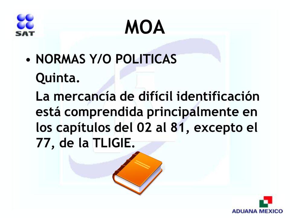 MOA NORMAS Y/O POLITICAS Quinta. La mercancía de difícil identificación está comprendida principalmente en los capítulos del 02 al 81, excepto el 77,
