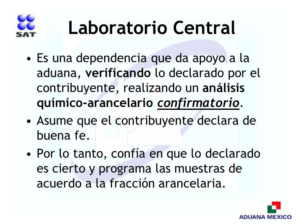 Laboratorio Central Es una dependencia que da apoyo a la aduana, verificando lo declarado por el contribuyente, realizando un análisis químico-arancel
