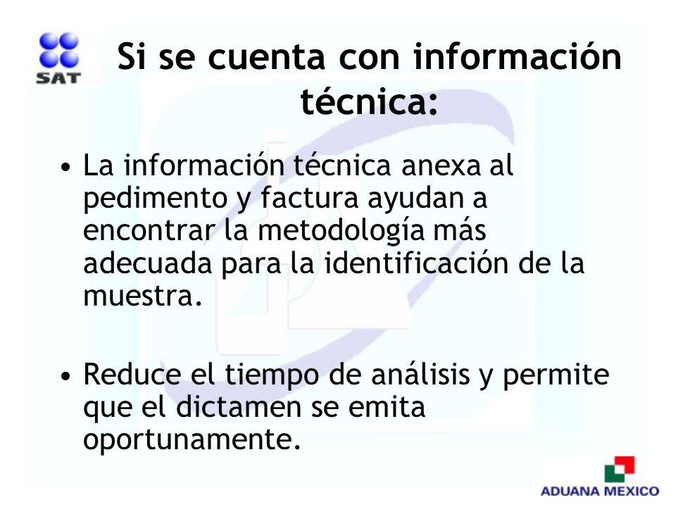 Si se cuenta con información técnica: La información técnica anexa al pedimento y factura ayudan a encontrar la metodología más adecuada para la ident