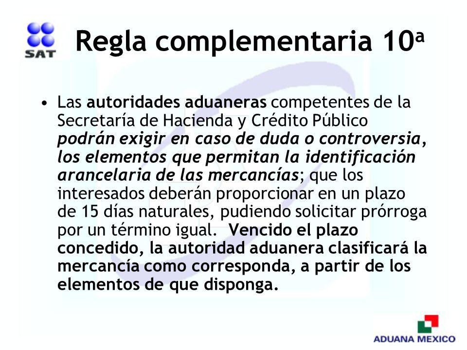Regla complementaria 10 a Las autoridades aduaneras competentes de la Secretaría de Hacienda y Crédito Público podrán exigir en caso de duda o controv