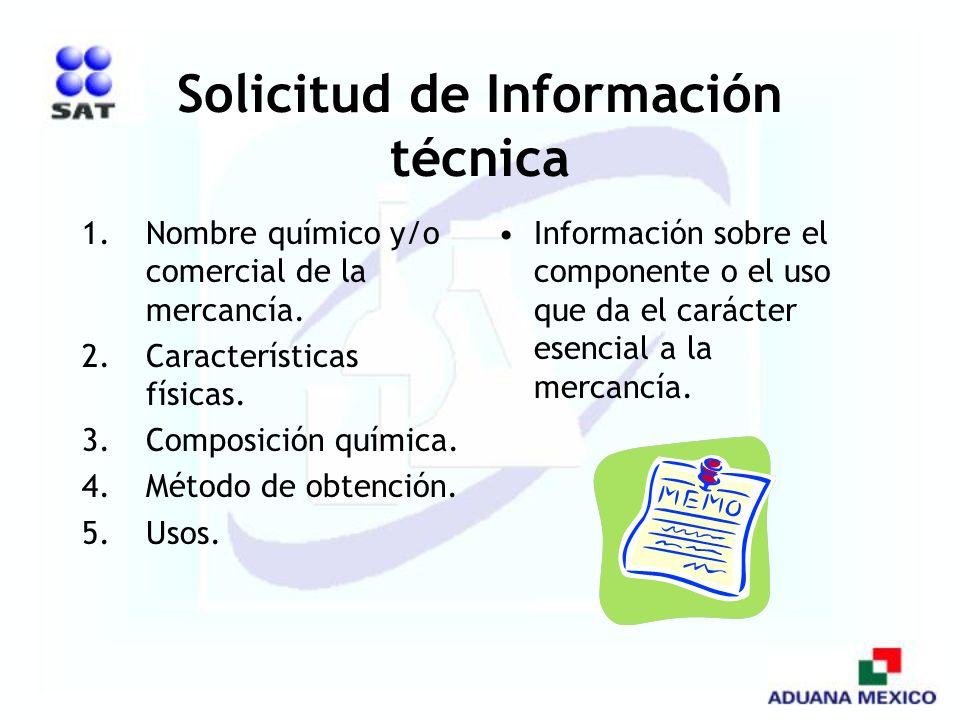 Solicitud de Información técnica 1.Nombre químico y/o comercial de la mercancía. 2.Características físicas. 3.Composición química. 4.Método de obtenci