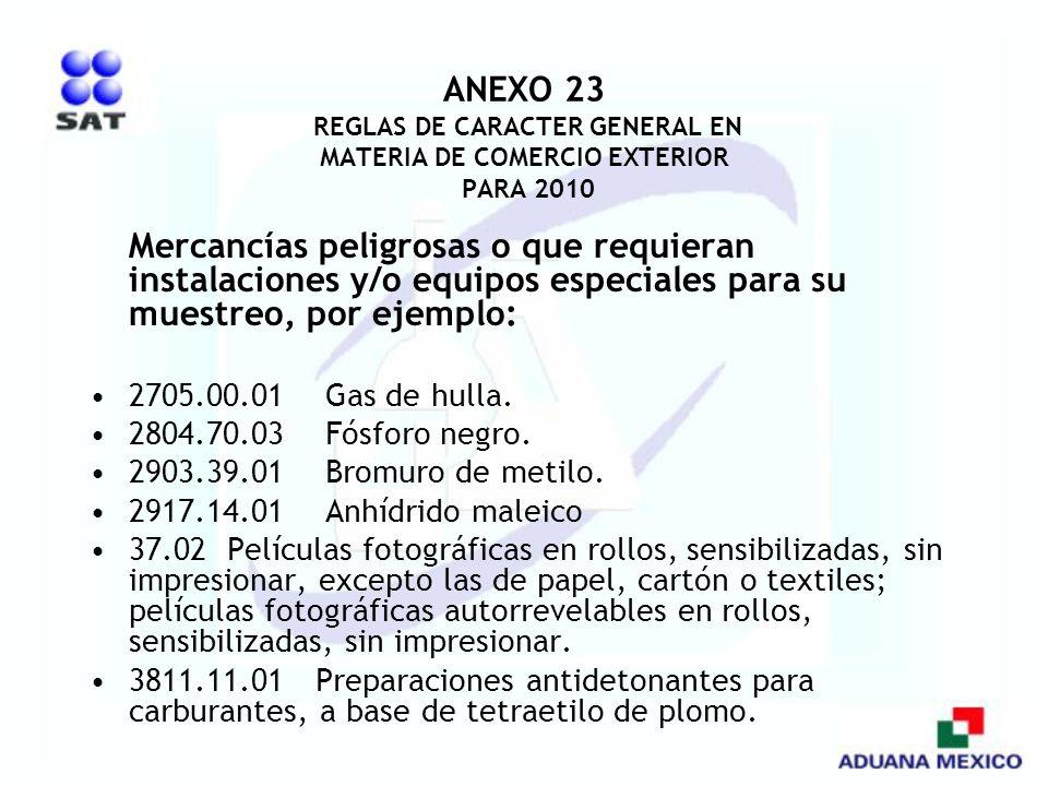 ANEXO 23 REGLAS DE CARACTER GENERAL EN MATERIA DE COMERCIO EXTERIOR PARA 2010 Mercancías peligrosas o que requieran instalaciones y/o equipos especial