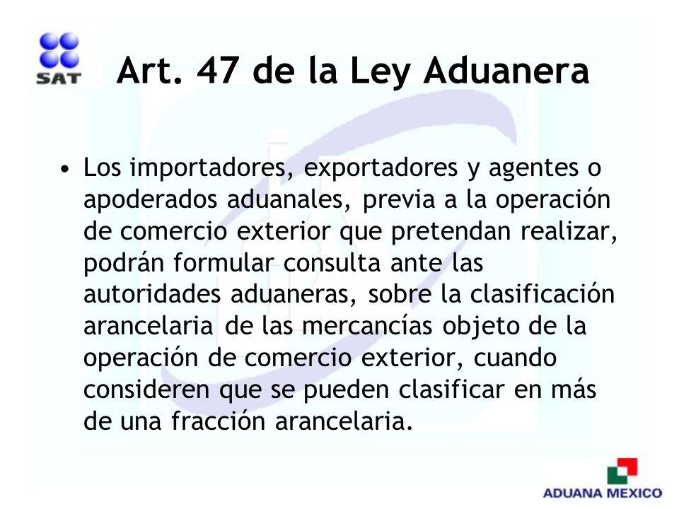 Art. 47 de la Ley Aduanera Los importadores, exportadores y agentes o apoderados aduanales, previa a la operación de comercio exterior que pretendan r