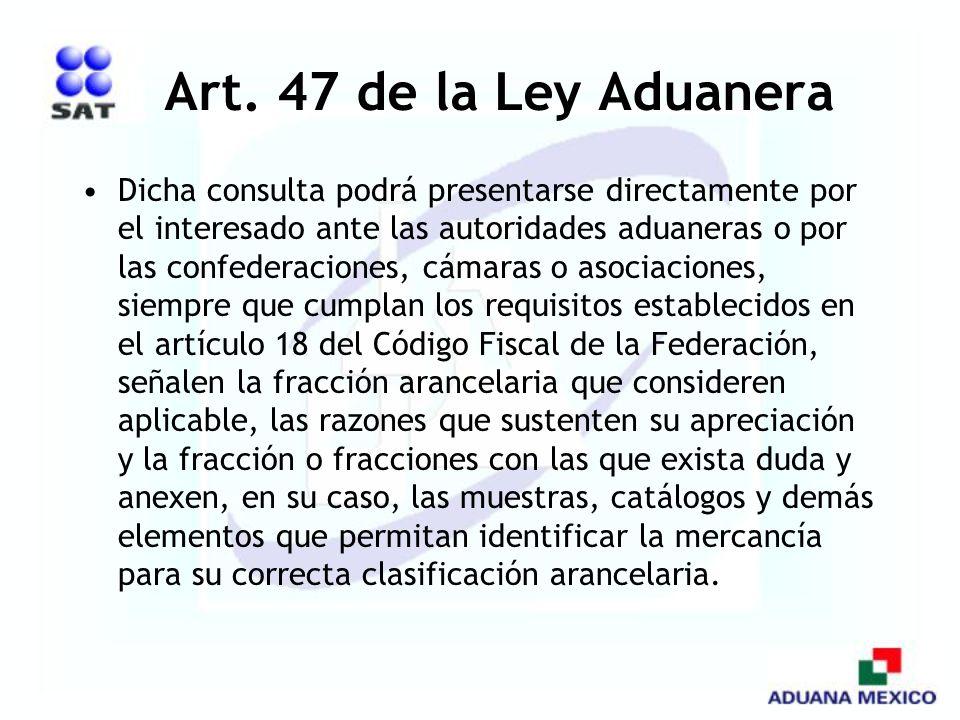 Art. 47 de la Ley Aduanera Dicha consulta podrá presentarse directamente por el interesado ante las autoridades aduaneras o por las confederaciones, c