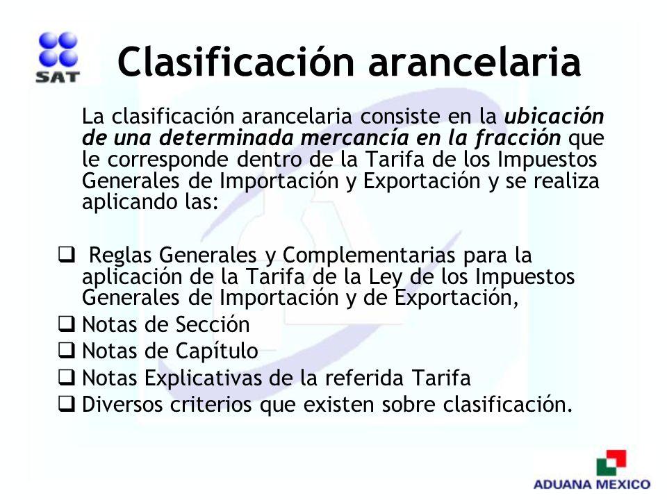 Clasificación arancelaria La clasificación arancelaria consiste en la ubicación de una determinada mercancía en la fracción que le corresponde dentro