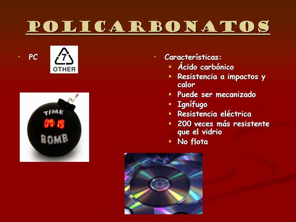 Policarbonatos PCPCCaracterísticas: Ácido carbónico Resistencia a impactos y calor Puede ser mecanizado Ignífugo Resistencia eléctrica 200 veces más r
