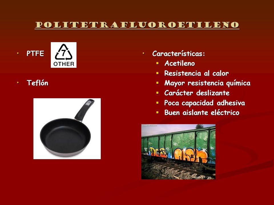 Politetrafluoroetileno PTFEPTFE TeflónTeflón Características: Acetileno Resistencia al calor Mayor resistencia química Carácter deslizante Poca capaci