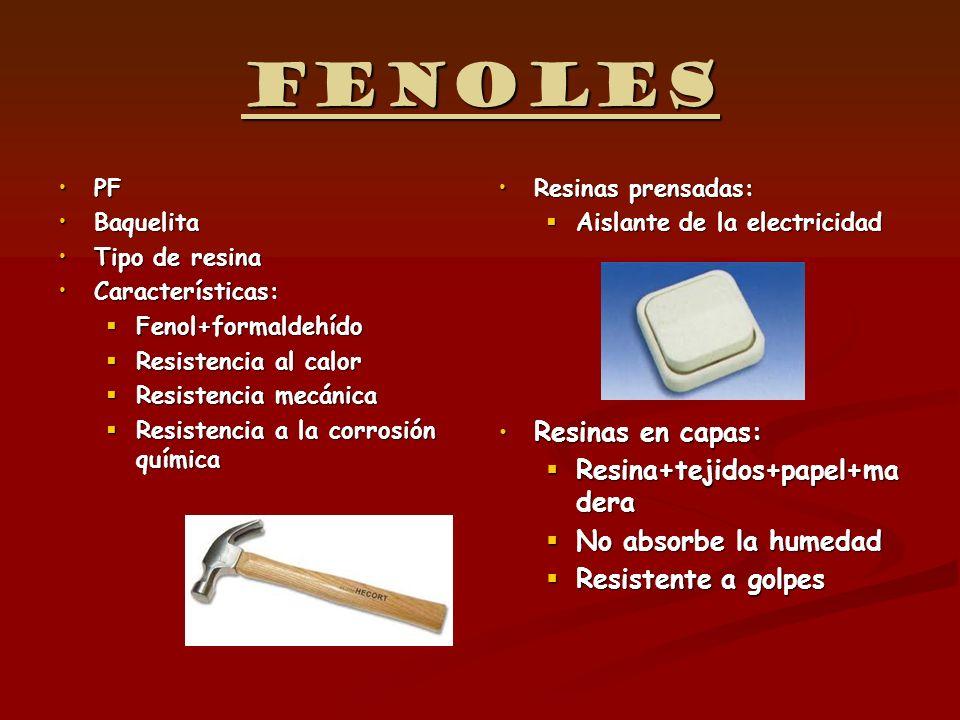 Fenoles PFPF BaquelitaBaquelita Tipo de resinaTipo de resina Características:Características: Fenol+formaldehído Fenol+formaldehído Resistencia al cal
