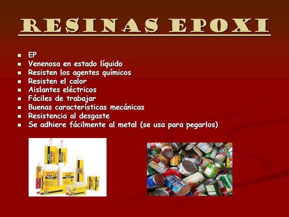 Resinas epoxi EP EP Venenosa en estado líquido Venenosa en estado líquido Resisten los agentes químicos Resisten los agentes químicos Resisten el calo
