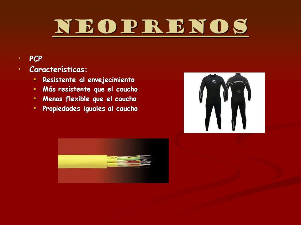 Neoprenos PCPPCP Características:Características: Resistente al envejecimiento Resistente al envejecimiento Más resistente que el caucho Más resistent