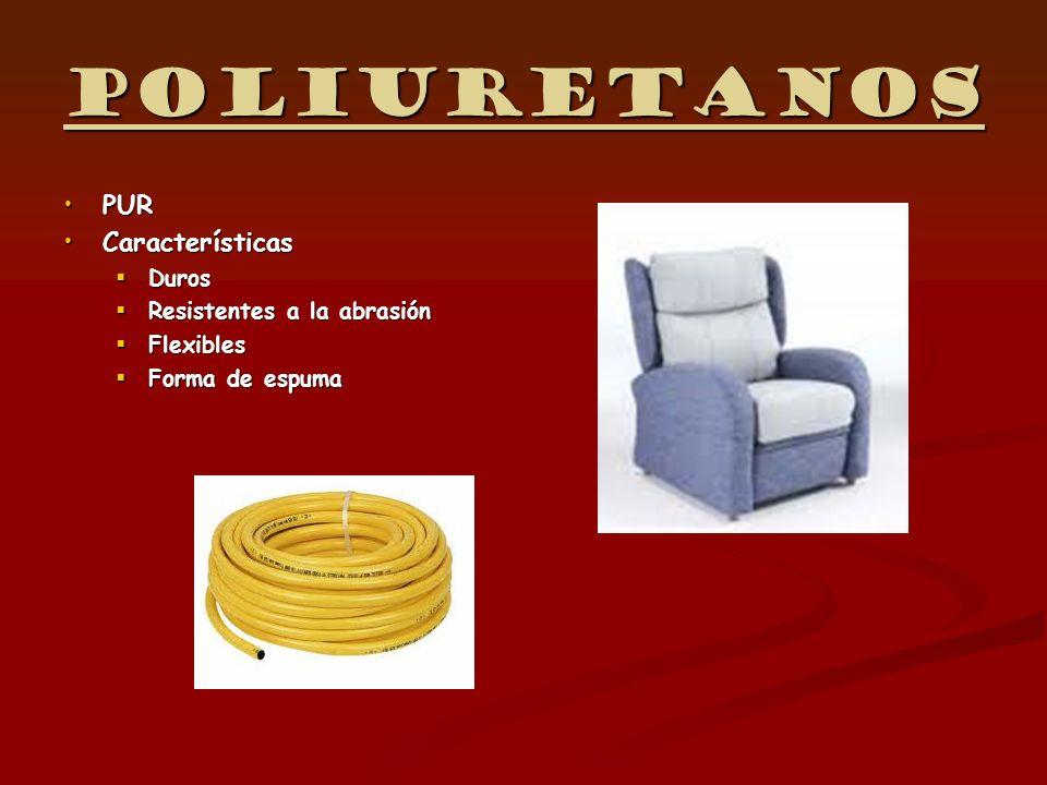 Poliuretanos PURPUR CaracterísticasCaracterísticas Duros Duros Resistentes a la abrasión Resistentes a la abrasión Flexibles Flexibles Forma de espuma