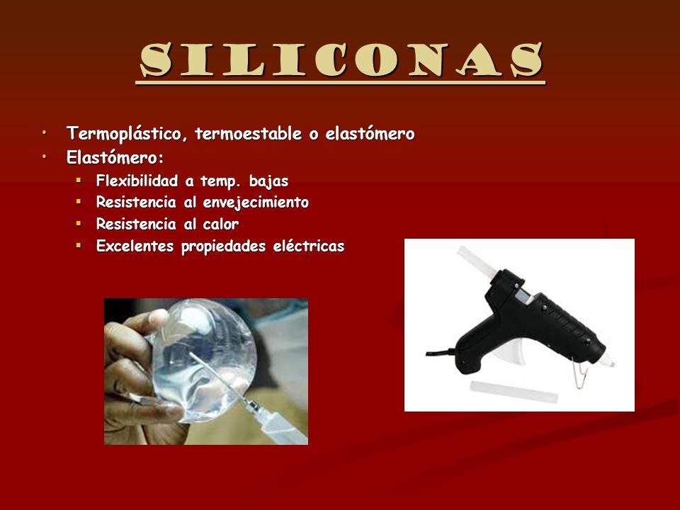 Siliconas Termoplástico, termoestable o elastómeroTermoplástico, termoestable o elastómero Elastómero:Elastómero: Flexibilidad a temp. bajas Flexibili