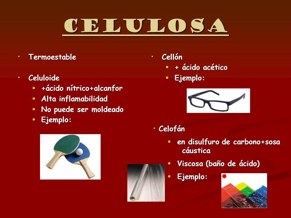 Celulosa TermoestableTermoestable CeluloideCeluloide +ácido nítrico+alcanfor +ácido nítrico+alcanfor Alta inflamabilidad Alta inflamabilidad No puede