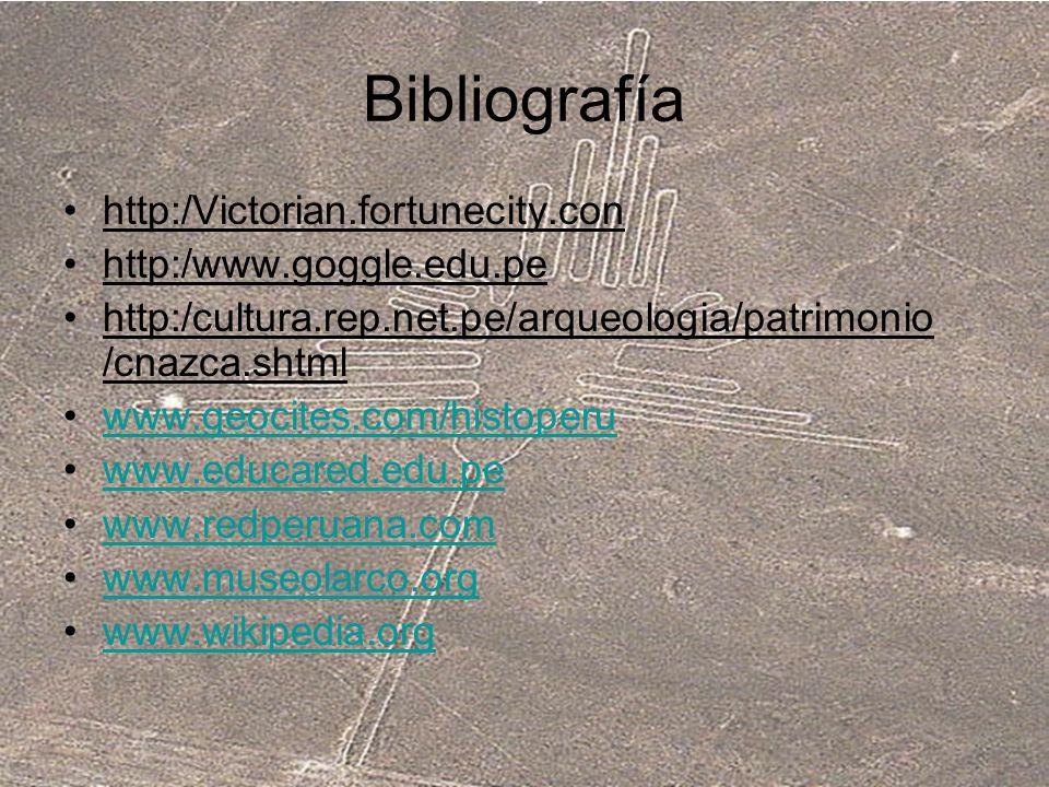 Bibliografía http:/Victorian.fortunecity.con http:/www.goggle.edu.pe http:/cultura.rep.net.pe/arqueologia/patrimonio /cnazca.shtml www.geocites.com/hi