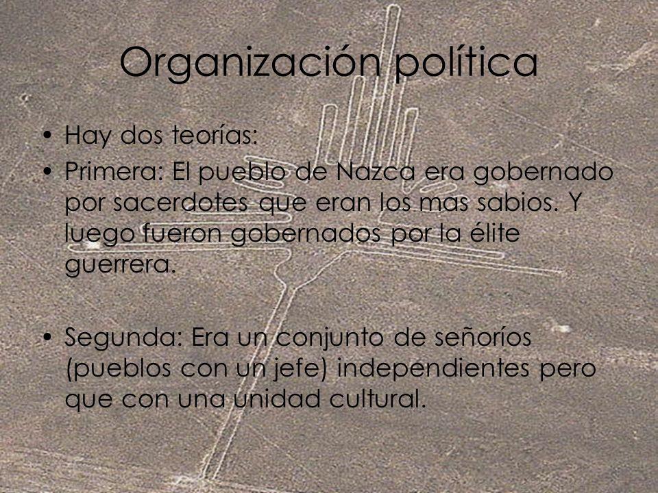 Organización política Hay dos teorías: Primera: El pueblo de Nazca era gobernado por sacerdotes que eran los mas sabios. Y luego fueron gobernados por