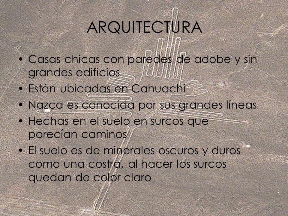 ARQUITECTURA Casas chicas con paredes de adobe y sin grandes edificios Están ubicadas en Cahuachi Nazca es conocida por sus grandes líneas Hechas en e