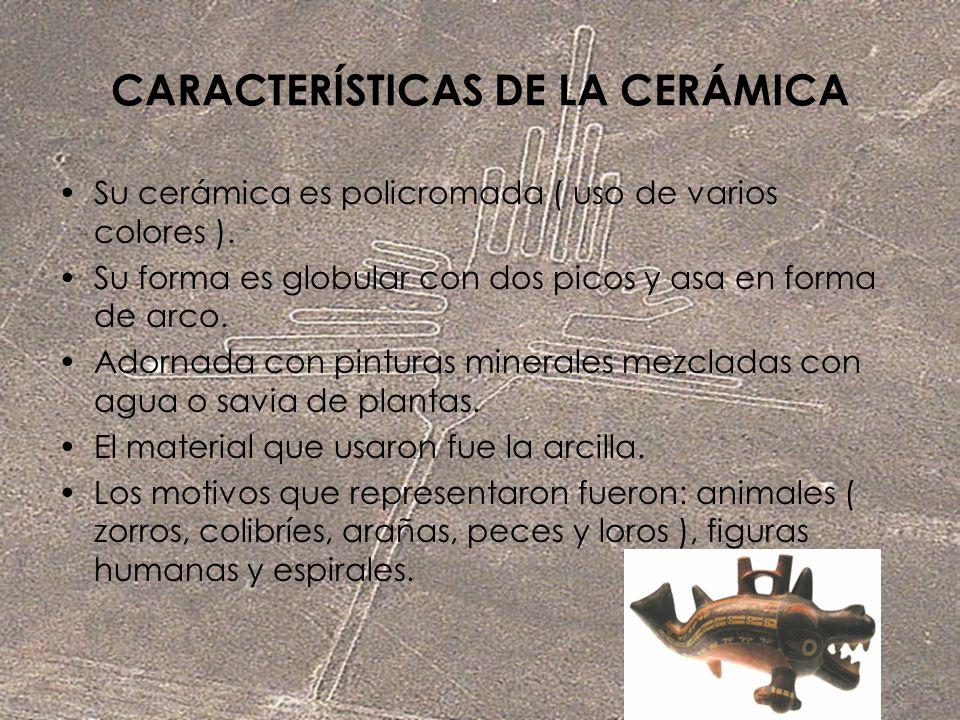 CARACTERÍSTICAS DE LA CERÁMICA Su cerámica es policromada ( uso de varios colores ). Su forma es globular con dos picos y asa en forma de arco. Adorna
