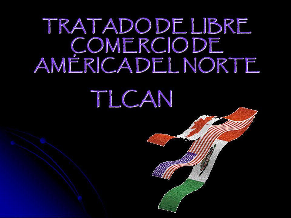 TLCAN TRATADO DE LIBRE COMERCIO DE AMÉRICA DEL NORTE