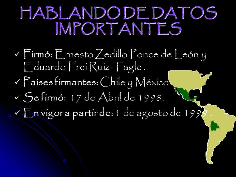 HABLANDO DE DATOS IMPORTANTES Firmó: Ernesto Zedillo Ponce de León y Eduardo Frei Ruiz-Tagle.
