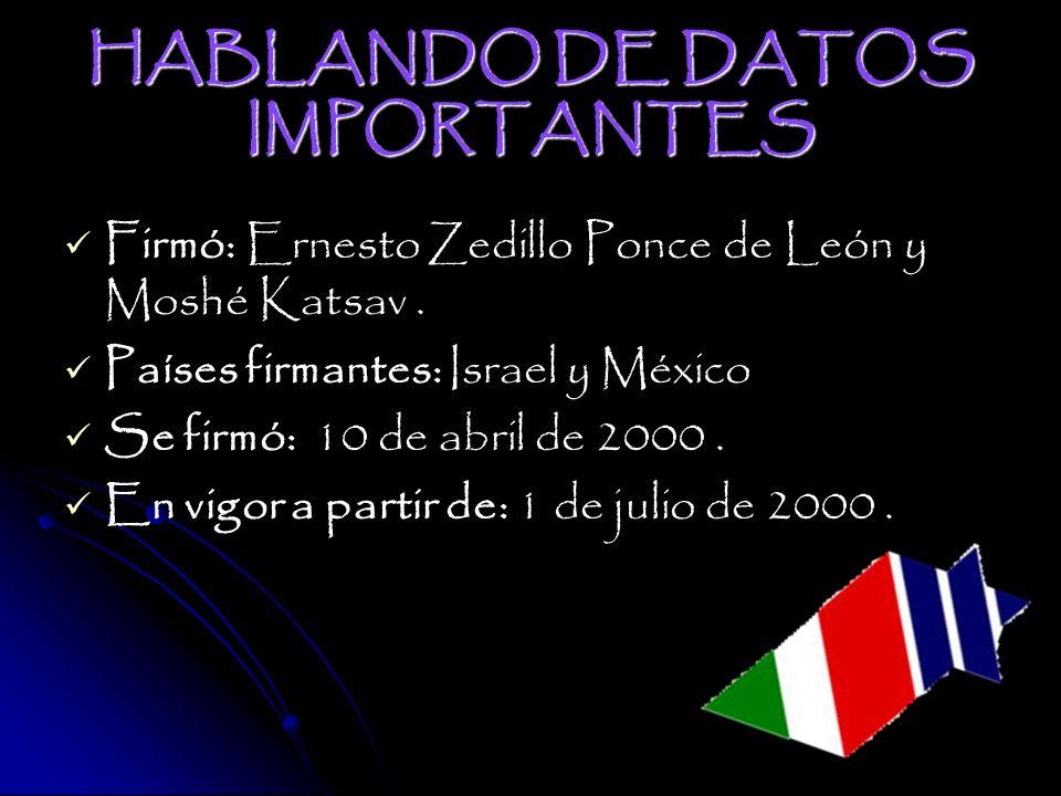 HABLANDO DE DATOS IMPORTANTES Firmó: Ernesto Zedillo Ponce de León y Moshé Katsav.