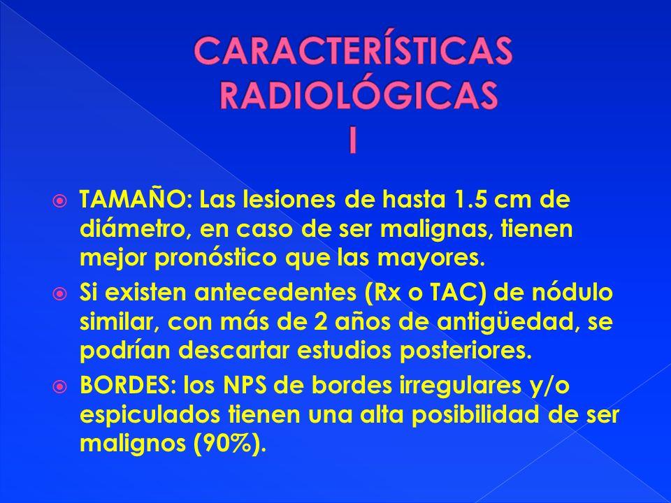 TAMAÑO: Las lesiones de hasta 1.5 cm de diámetro, en caso de ser malignas, tienen mejor pronóstico que las mayores. Si existen antecedentes (Rx o TAC)