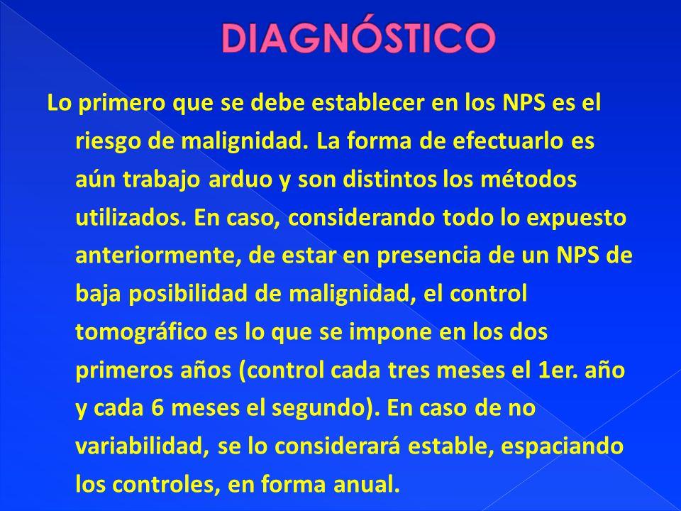 Lo primero que se debe establecer en los NPS es el riesgo de malignidad. La forma de efectuarlo es aún trabajo arduo y son distintos los métodos utili