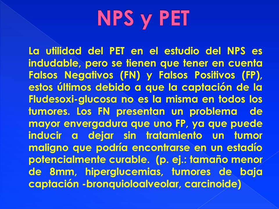 La utilidad del PET en el estudio del NPS es indudable, pero se tienen que tener en cuenta Falsos Negativos (FN) y Falsos Positivos (FP), estos último