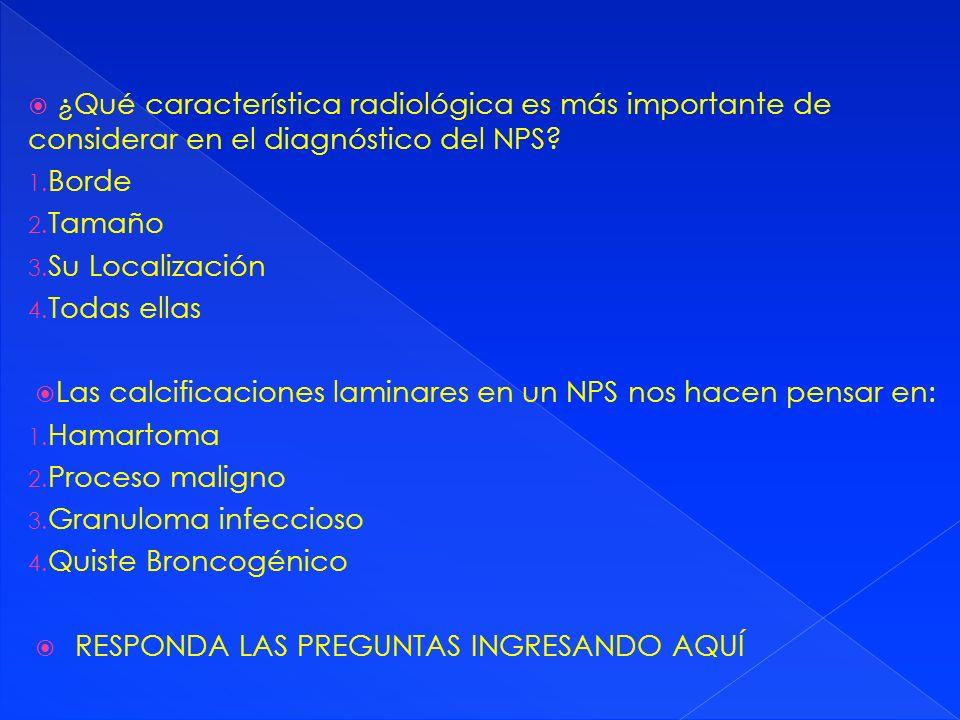 ¿Qué característica radiológica es más importante de considerar en el diagnóstico del NPS? 1. Borde 2. Tamaño 3. Su Localización 4. Todas ellas Las ca