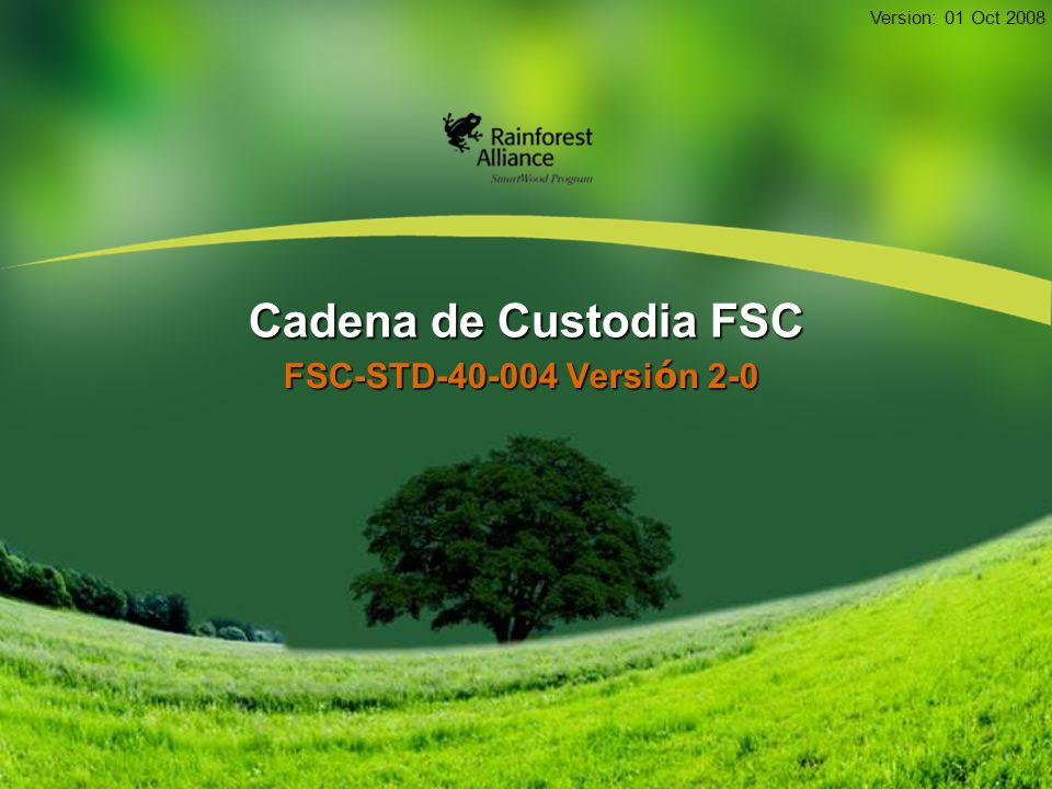 Cadena de Custodia FSC FSC-STD-40-004 Versi ó n 2-0 Version: 01 Oct 2008
